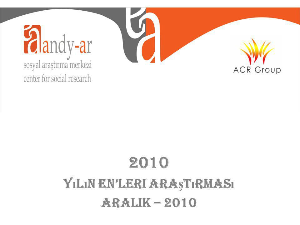 2010 Y ı l ı n ENleri Ara ş t ı rmas ı ARALIK – 2010