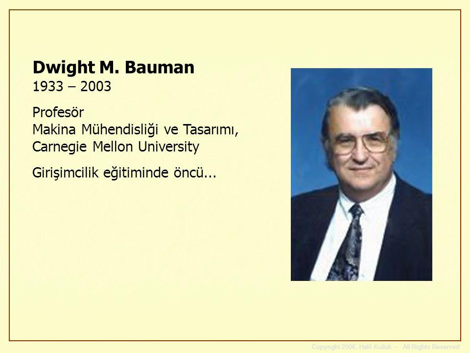 Copyright 2006, Halil Kulluk - All Rights Reserved Dwight M. Bauman 1933 – 2003 Profesör Makina Mühendisliği ve Tasarımı, Carnegie Mellon University G