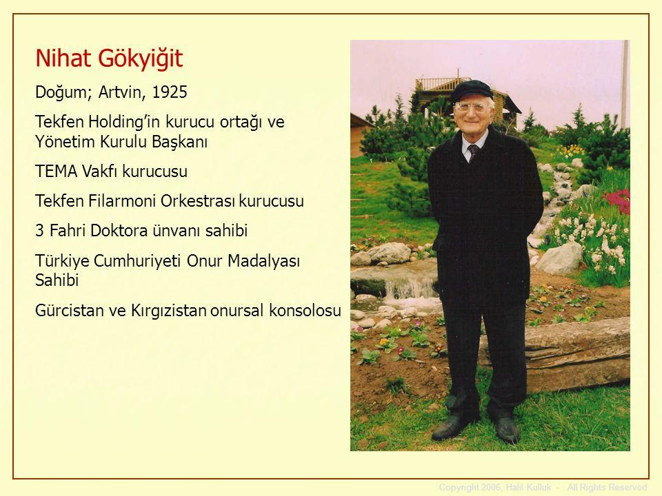 Copyright 2006, Halil Kulluk - All Rights Reserved Nihat Gökyiğit Doğum; Artvin, 1925 Tekfen Holdingin kurucu ortağı ve Yönetim Kurulu Başkanı TEMA Va