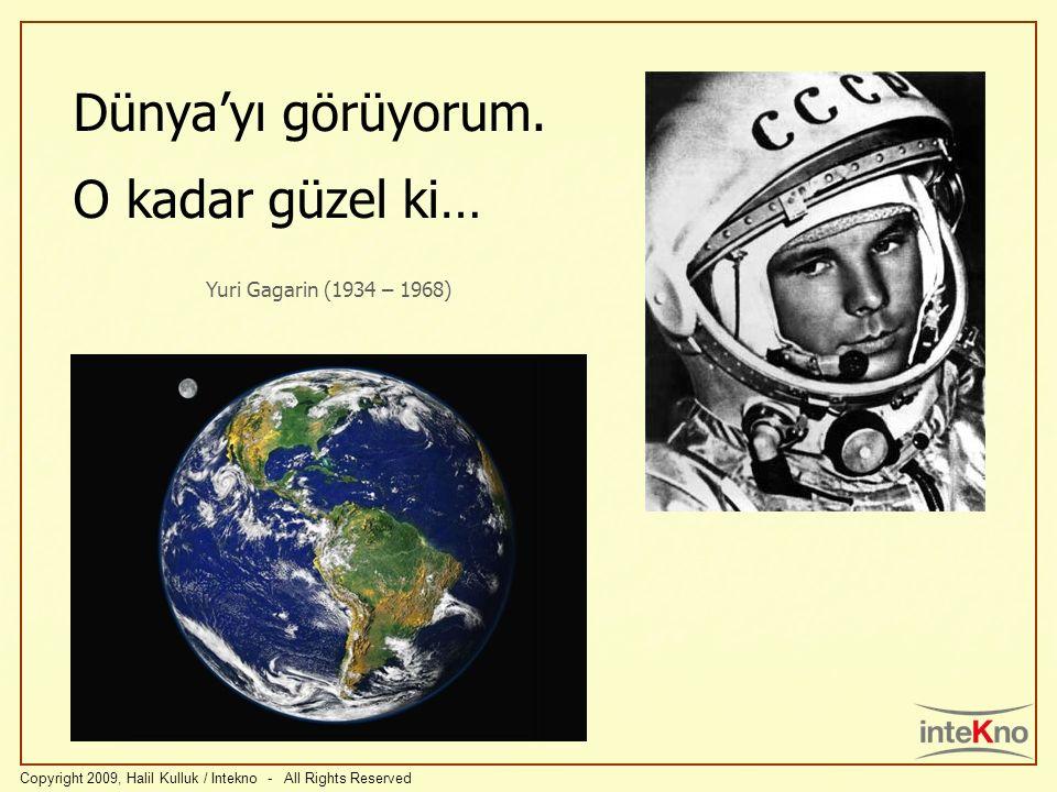 Dünyayı görüyorum. O kadar güzel ki… Yuri Gagarin (1934 – 1968) Copyright 2009, Halil Kulluk / Intekno - All Rights Reserved