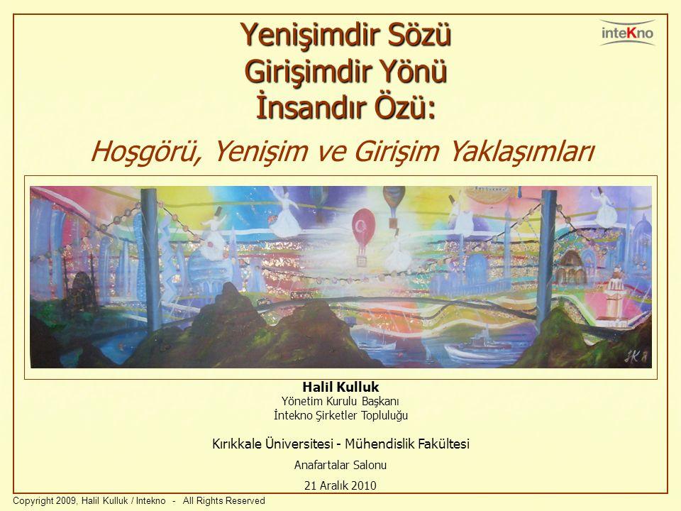 Yenişimdir Sözü Girişimdir Yönü İnsandır Özü: Halil Kulluk Yönetim Kurulu Başkanı İntekno Şirketler Topluluğu Kırıkkale Üniversitesi - Mühendislik Fak