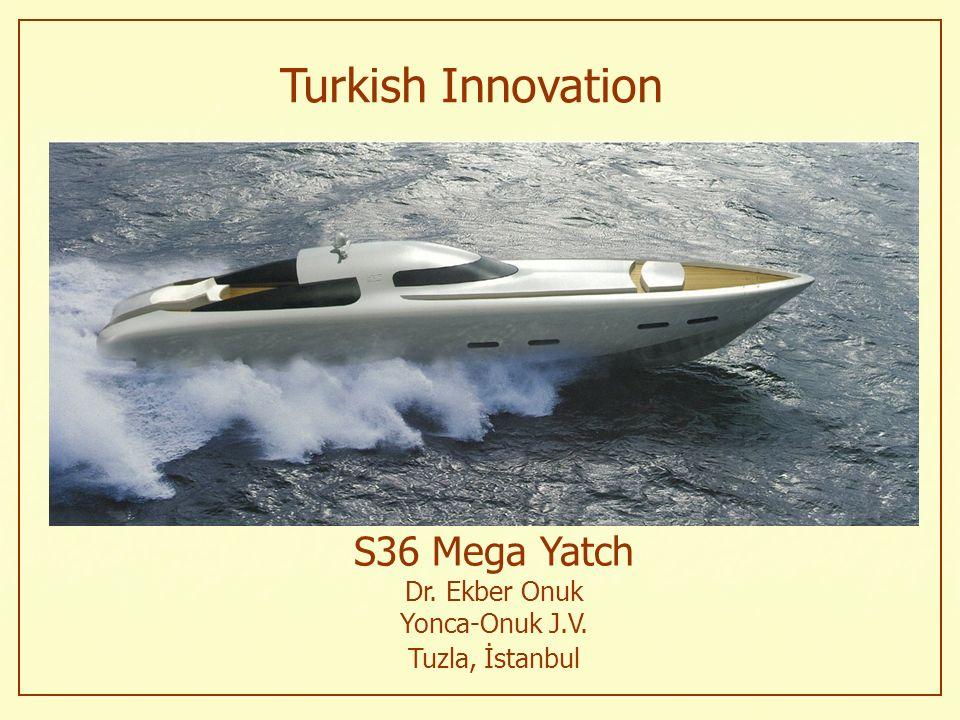 S36 Mega Yatch Dr. Ekber Onuk Yonca-Onuk J.V. Tuzla, İstanbul Turkish Innovation