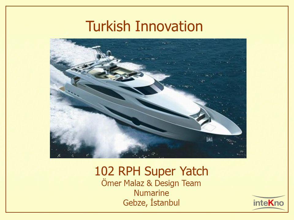 Turkish Innovation 102 RPH Super Yatch Ömer Malaz & Design Team Numarine Gebze, İstanbul