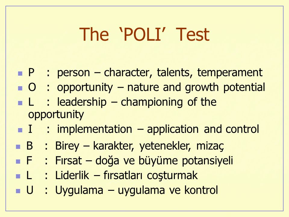 The POLI Test P: person – character, talents, temperament O: opportunity – nature and growth potential L: leadership – championing of the opportunity