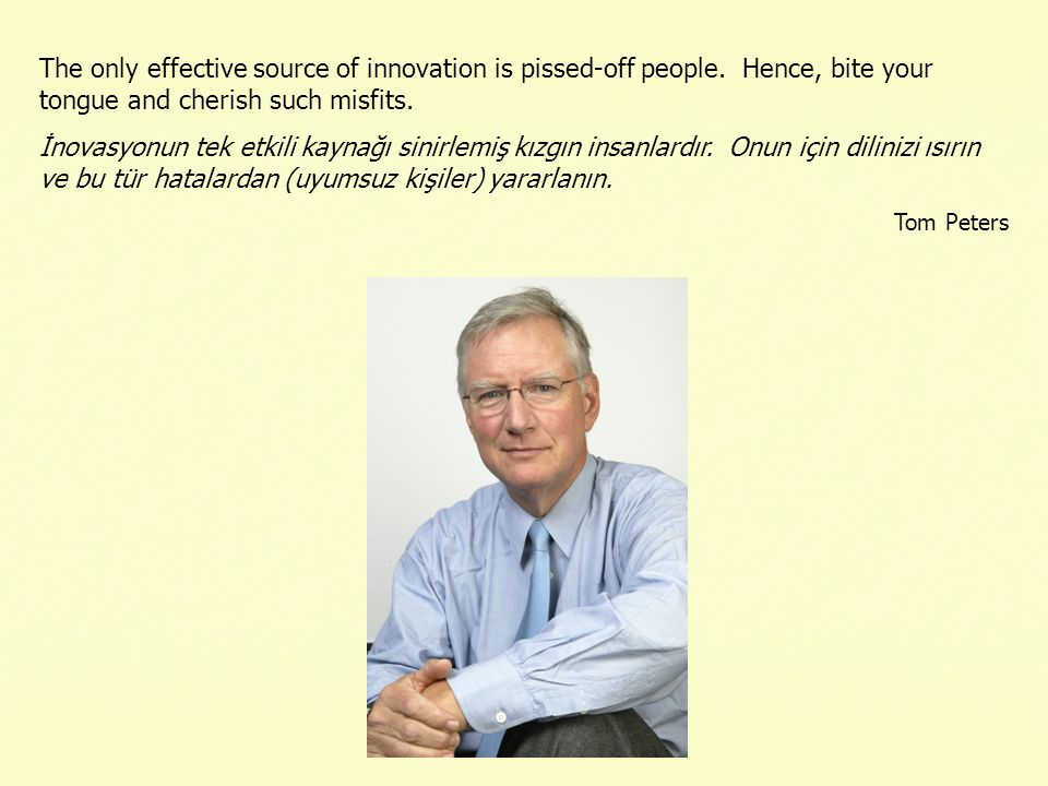 The only effective source of innovation is pissed-off people.