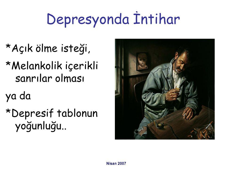 Depresyonda İntihar *Açık ölme isteği, *Melankolik içerikli sanrılar olması ya da *Depresif tablonun yoğunluğu.. Nisan 2007