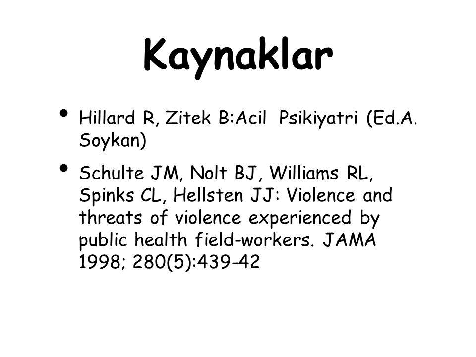 Kaynaklar Hillard R, Zitek B:Acil Psikiyatri (Ed.A. Soykan) Schulte JM, Nolt BJ, Williams RL, Spinks CL, Hellsten JJ: Violence and threats of violence