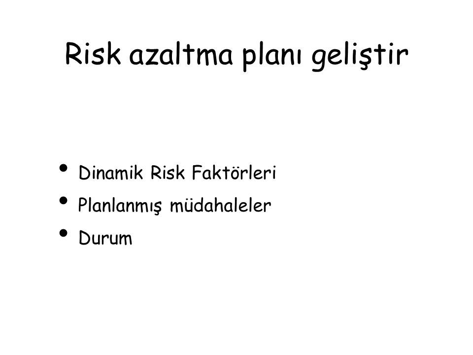 Risk factörleri S - Sex A - Age D- Depression P - Psychiatric care E - Excessive drug use R - Rational thinking absent S - Single O - Organised attempt N - No supports (isolated) S - States future intent