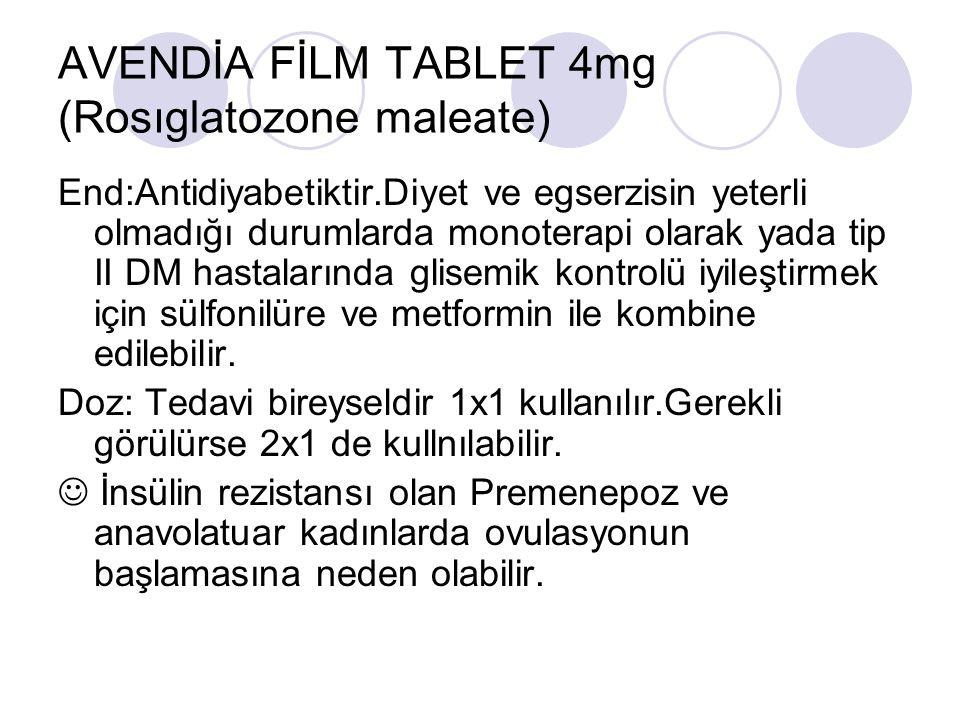 AVENDİA FİLM TABLET 4mg (Rosıglatozone maleate) End:Antidiyabetiktir.Diyet ve egserzisin yeterli olmadığı durumlarda monoterapi olarak yada tip II DM