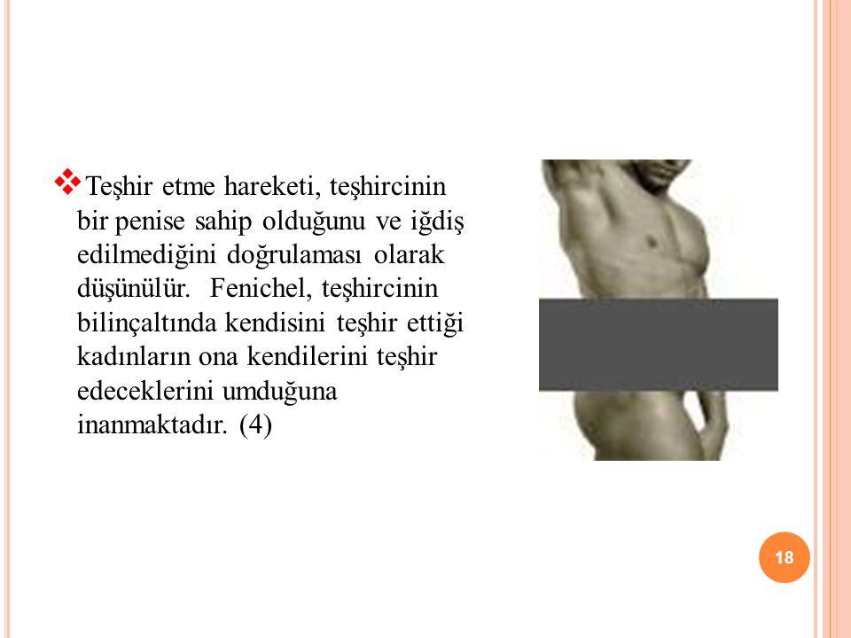 Teşhir etme hareketi, teşhircinin bir penise sahip olduğunu ve iğdiş edilmediğini doğrulaması olarak düşünülür. Fenichel, teşhircinin bilinçaltında ke