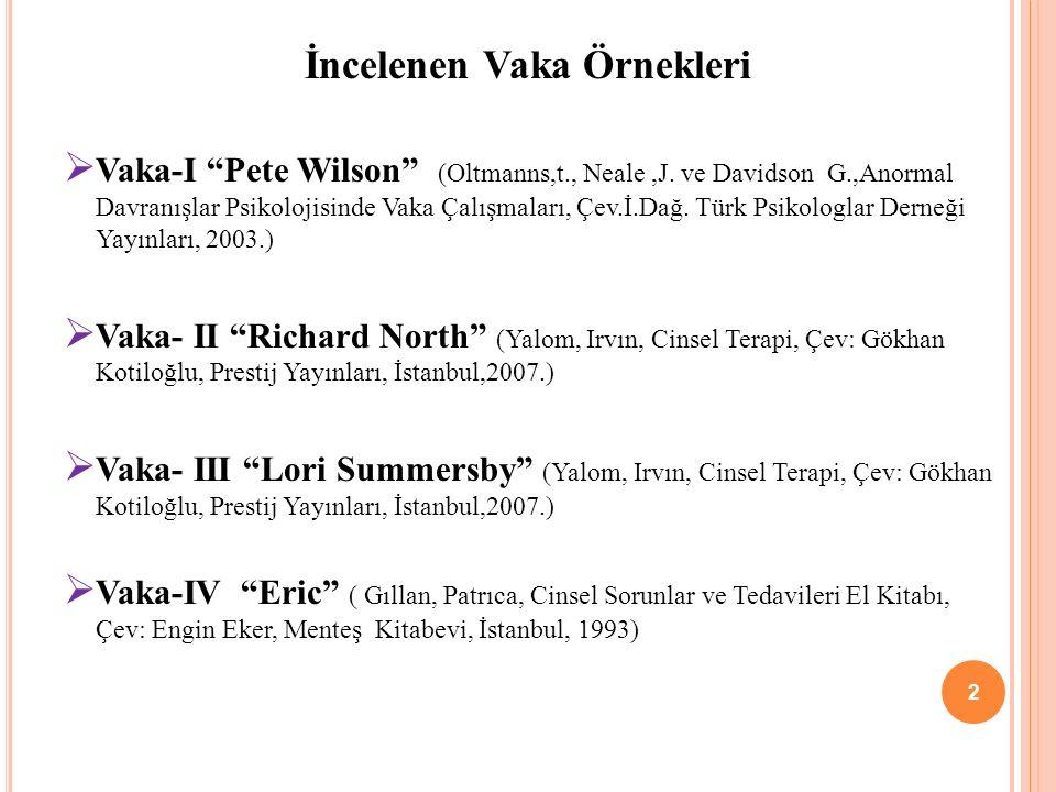 İncelenen Vaka Örnekleri Vaka-I Pete Wilson (Oltmanns,t., Neale,J. ve Davidson G.,Anormal Davranışlar Psikolojisinde Vaka Çalışmaları, Çev.İ.Dağ. Türk