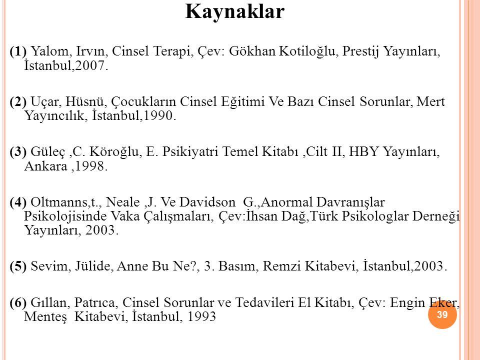 Kaynaklar (1) Yalom, Irvın, Cinsel Terapi, Çev: Gökhan Kotiloğlu, Prestij Yayınları, İstanbul,2007. (2) Uçar, Hüsnü, Çocukların Cinsel Eğitimi Ve Bazı