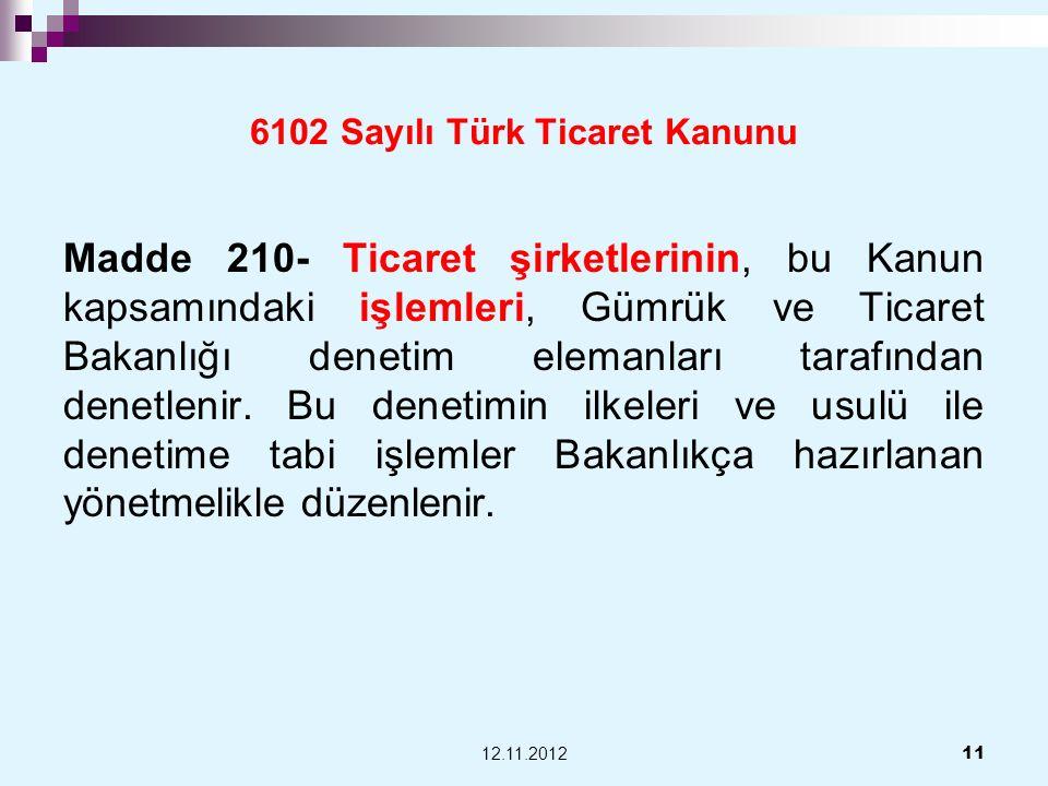 6102 Sayılı Türk Ticaret Kanunu Madde 210- Ticaret şirketlerinin, bu Kanun kapsamındaki işlemleri, Gümrük ve Ticaret Bakanlığı denetim elemanları tara