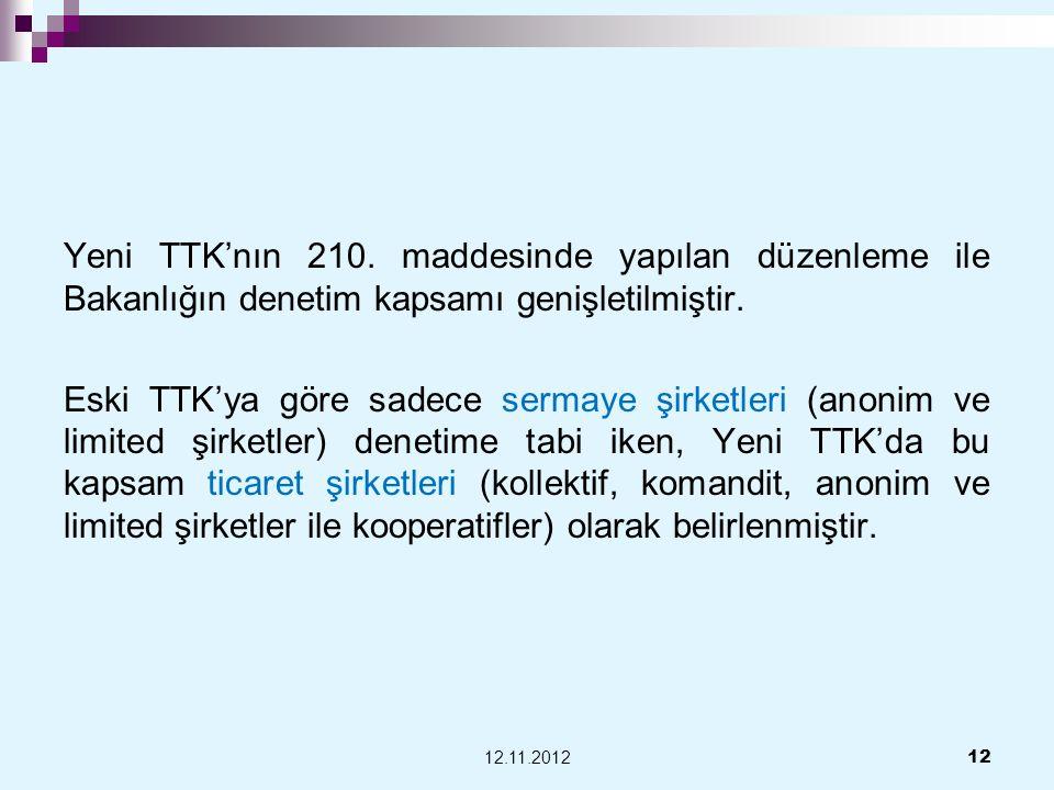 Yeni TTKnın 210. maddesinde yapılan düzenleme ile Bakanlığın denetim kapsamı genişletilmiştir. Eski TTKya göre sadece sermaye şirketleri (anonim ve li