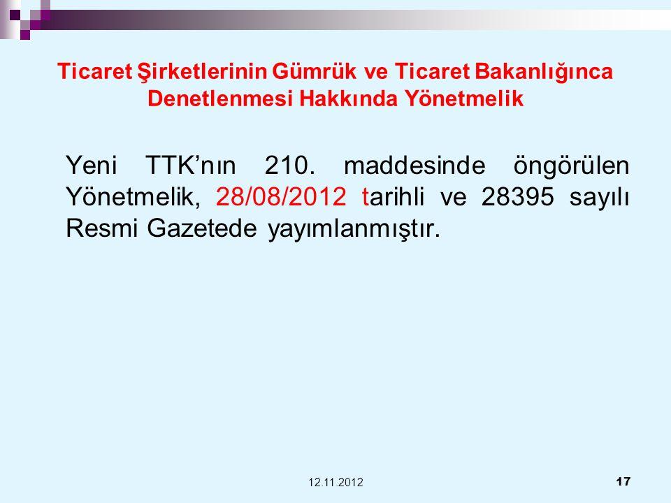 Ticaret Şirketlerinin Gümrük ve Ticaret Bakanlığınca Denetlenmesi Hakkında Yönetmelik Yeni TTKnın 210. maddesinde öngörülen Yönetmelik, 28/08/2012 tar
