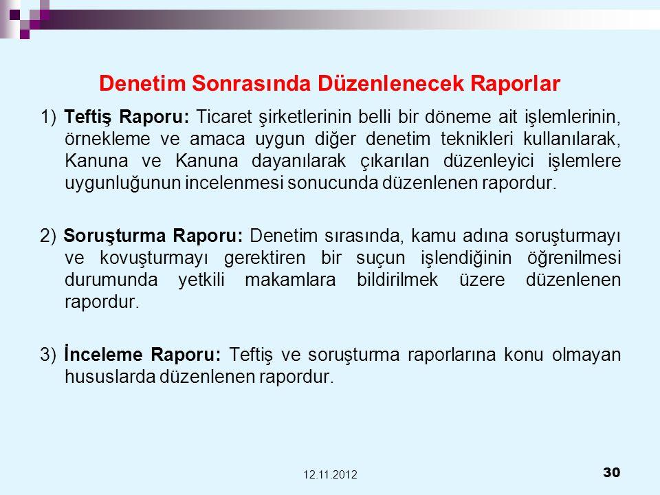 Denetim Sonrasında Düzenlenecek Raporlar 1) Teftiş Raporu: Ticaret şirketlerinin belli bir döneme ait işlemlerinin, örnekleme ve amaca uygun diğer den