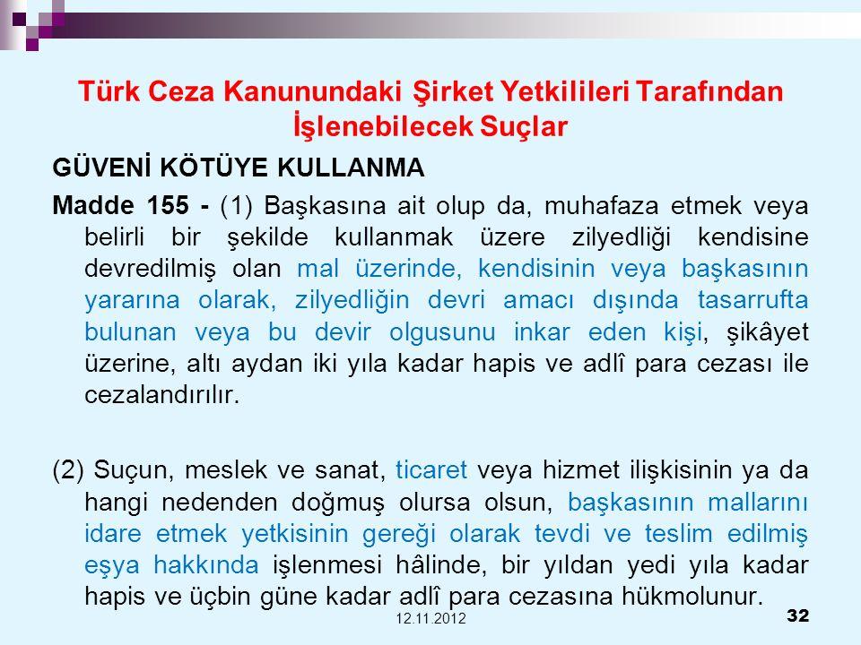 Türk Ceza Kanunundaki Şirket Yetkilileri Tarafından İşlenebilecek Suçlar GÜVENİ KÖTÜYE KULLANMA Madde 155 - (1) Başkasına ait olup da, muhafaza etmek