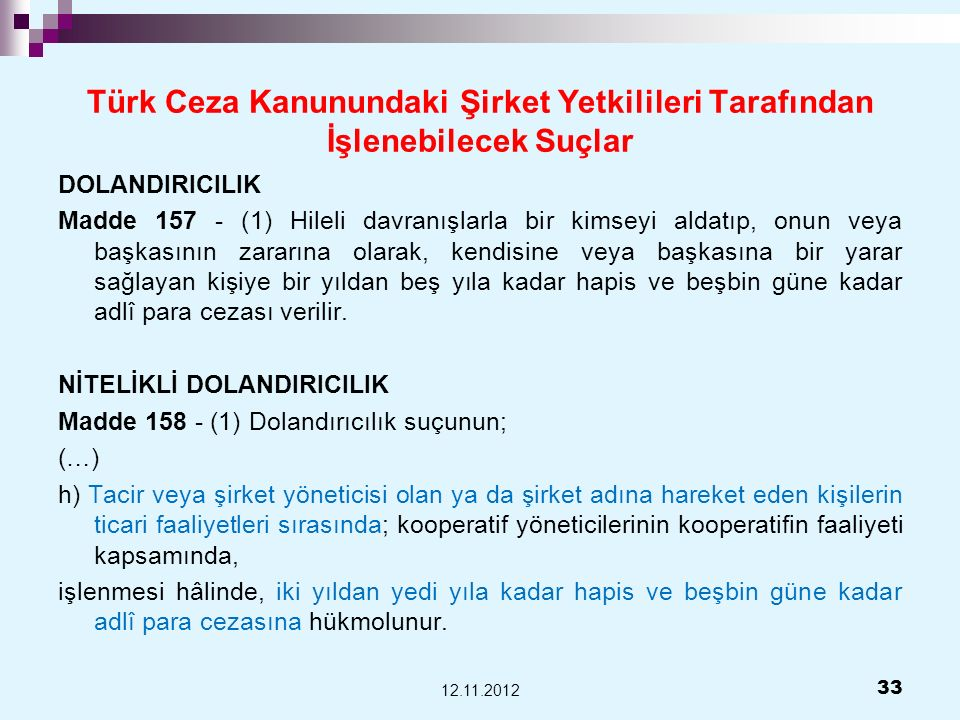 Türk Ceza Kanunundaki Şirket Yetkilileri Tarafından İşlenebilecek Suçlar DOLANDIRICILIK Madde 157 - (1) Hileli davranışlarla bir kimseyi aldatıp, onun