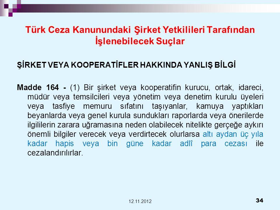 Türk Ceza Kanunundaki Şirket Yetkilileri Tarafından İşlenebilecek Suçlar ŞİRKET VEYA KOOPERATİFLER HAKKINDA YANLIŞ BİLGİ Madde 164 - (1) Bir şirket ve