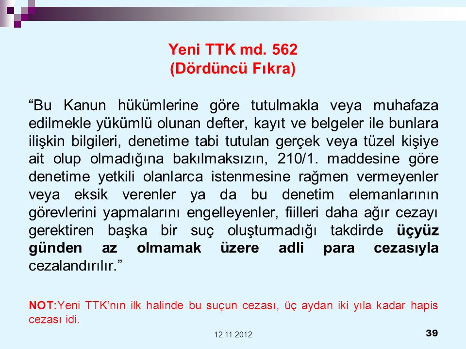 Yeni TTK md. 562 (Dördüncü Fıkra) Bu Kanun hükümlerine göre tutulmakla veya muhafaza edilmekle yükümlü olunan defter, kayıt ve belgeler ile bunlara il