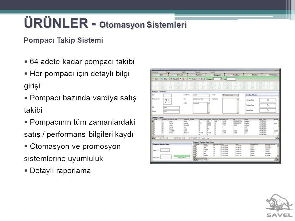 ÜRÜNLER - Otomasyon Sistemleri 64 adete kadar pompacı takibi Her pompacı için detaylı bilgi girişi Pompacı bazında vardiya satış takibi Pompacının tüm