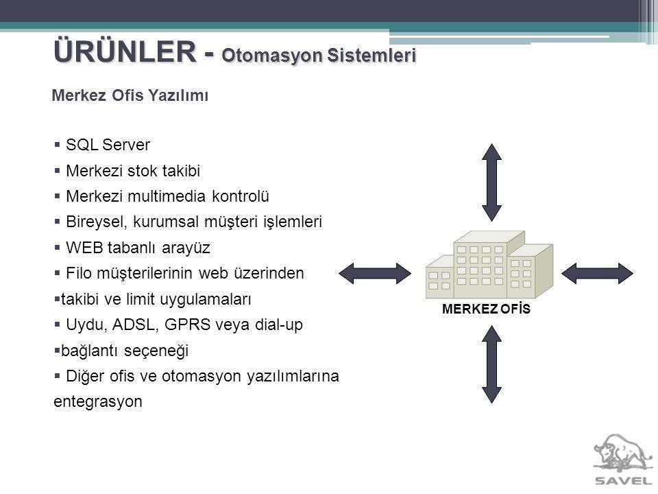 ÜRÜNLER - Otomasyon Sistemleri SQL Server Merkezi stok takibi Merkezi multimedia kontrolü Bireysel, kurumsal müşteri işlemleri WEB tabanlı arayüz Filo