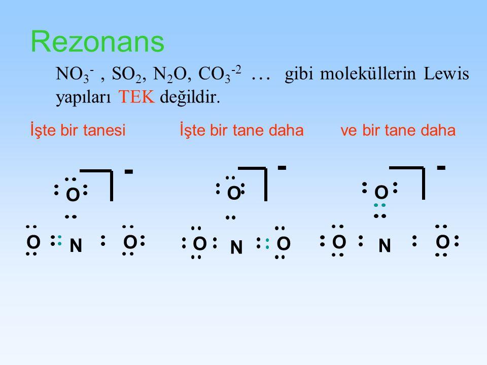 Rezonans NO 3 -, SO 2, N 2 O, CO 3 -2 … gibi moleküllerin Lewis yapıları TEK değildir. İşte bir tanesiİşte bir tane daha N O OO - N O OO - ve bir tane