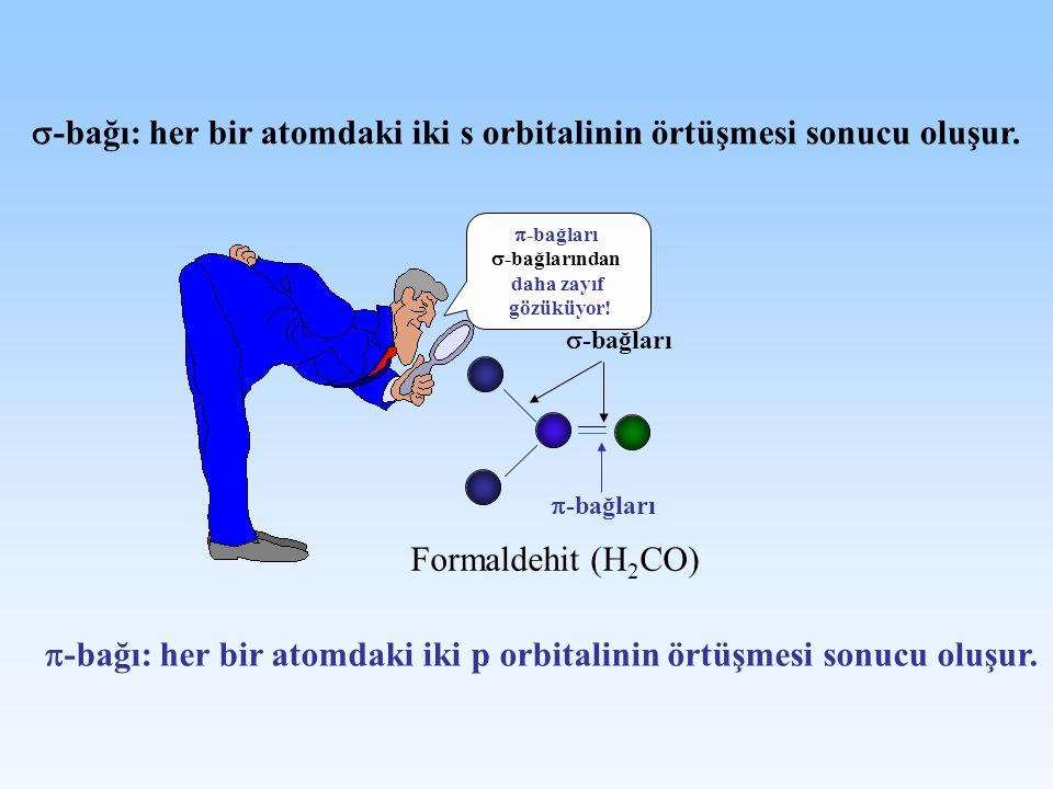 -bağı: her bir atomdaki iki s orbitalinin örtüşmesi sonucu oluşur. Formaldehit (H 2 CO) -bağları -bağı: her bir atomdaki iki p orbitalinin örtüşmesi s