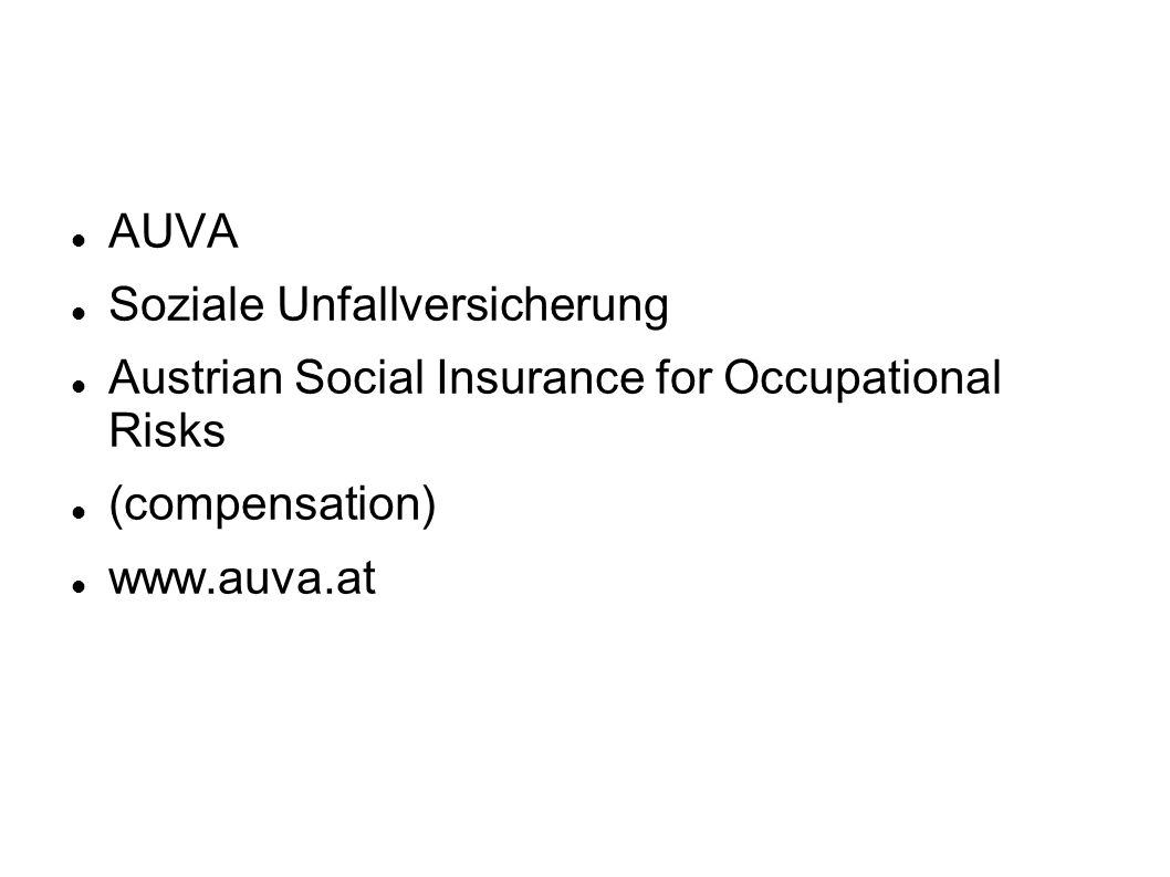 AUVA Soziale Unfallversicherung Austrian Social Insurance for Occupational Risks (compensation) www.auva.at