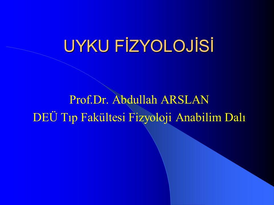 UYKU FİZYOLOJİSİ Prof.Dr. Abdullah ARSLAN DEÜ Tıp Fakültesi Fizyoloji Anabilim Dalı
