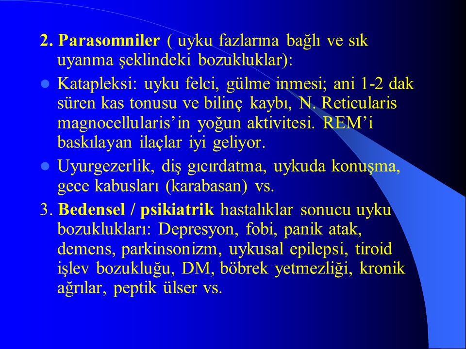 2. Parasomniler ( uyku fazlarına bağlı ve sık uyanma şeklindeki bozukluklar): Katapleksi: uyku felci, gülme inmesi; ani 1-2 dak süren kas tonusu ve bi