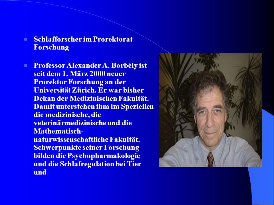 Schlafforscher im Prorektorat Forschung Professor Alexander A. Borbély ist seit dem 1. März 2000 neuer Prorektor Forschung an der Universität Zürich.
