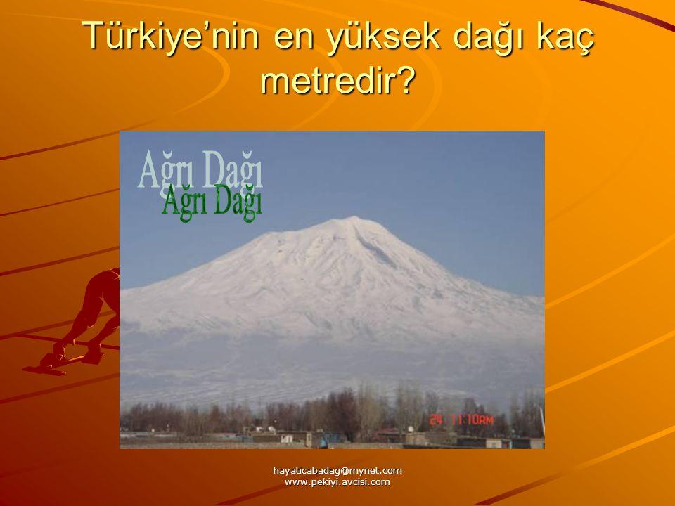 hayaticabadag@mynet.com www.pekiyi.avcisi.com Türkiyenin en yüksek dağı kaç metredir?