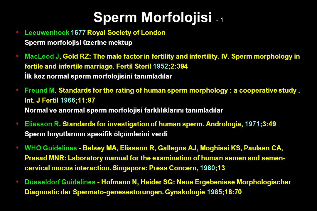 Sperm Morfolojisi - 1 Leeuwenhoek 1677 Royal Society of London Sperm morfolojisi üzerine mektup MacLeod J, Gold RZ: The male factor in fertility and i