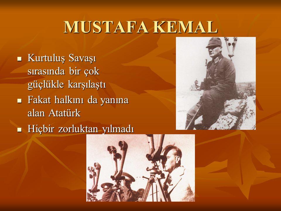 Türk Milleti Mustafa Kemal'e inandı ve Bağımsızlığı için büyük bir savaş verdi