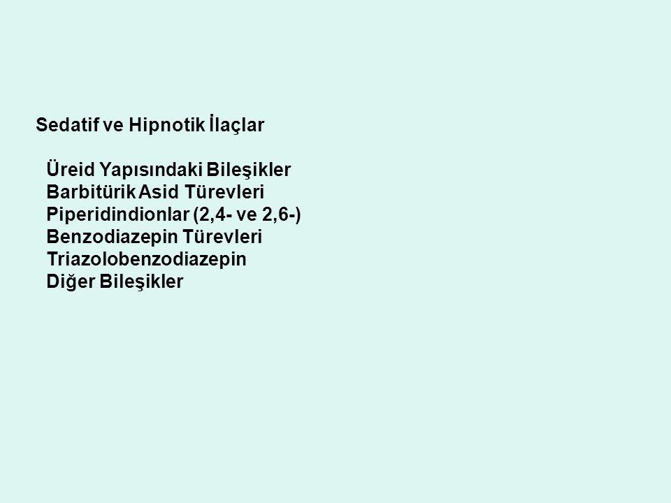 Sedatif ve Hipnotik İlaçlar Üreid Yapısındaki Bileşikler Barbitürik Asid Türevleri Piperidindionlar (2,4- ve 2,6-) Benzodiazepin Türevleri Triazoloben