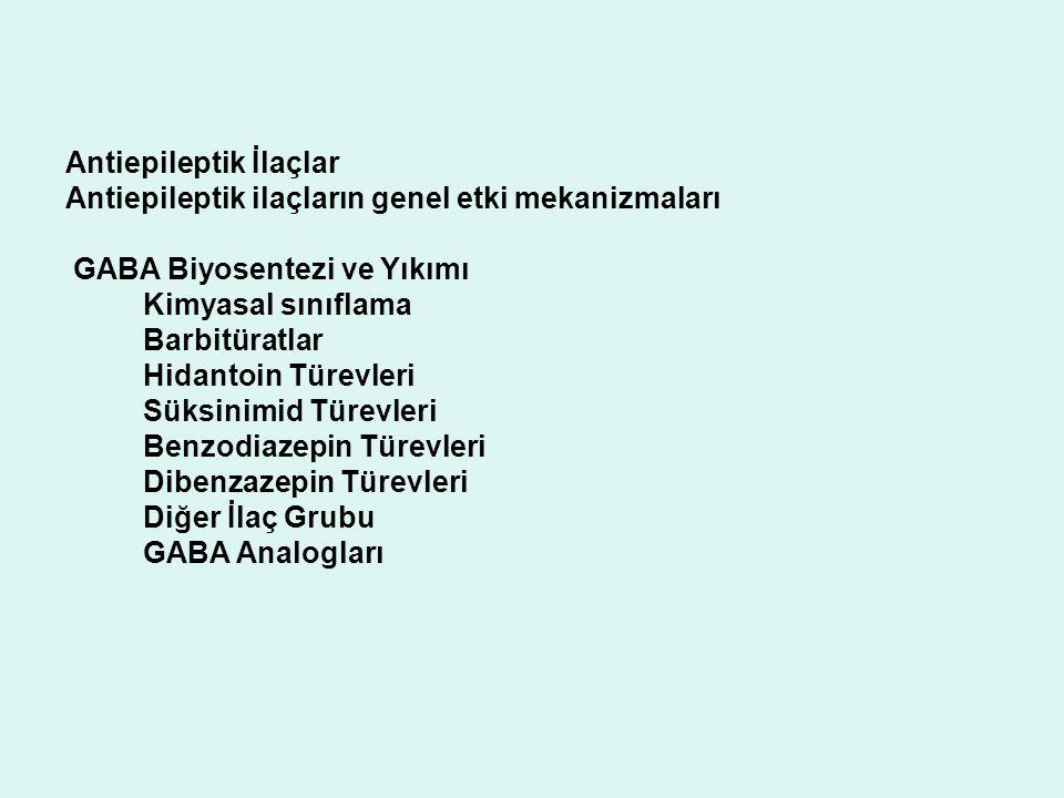Antiepileptik İlaçlar Antiepileptik ilaçların genel etki mekanizmaları GABA Biyosentezi ve Yıkımı Kimyasal sınıflama Barbitüratlar Hidantoin Türevleri