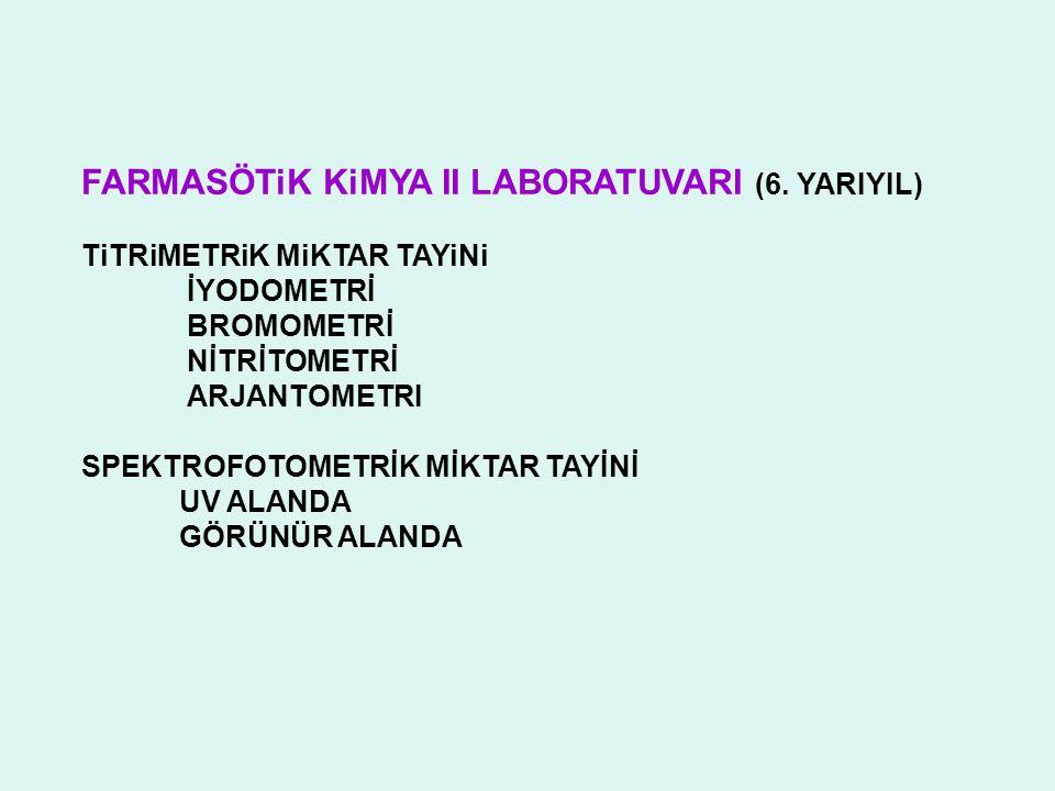 FARMASÖTiK KiMYA II LABORATUVARI (6. YARIYIL) TiTRiMETRiK MiKTAR TAYiNi İYODOMETRİ BROMOMETRİ NİTRİTOMETRİ ARJANTOMETRI SPEKTROFOTOMETRİK MİKTAR TAYİN