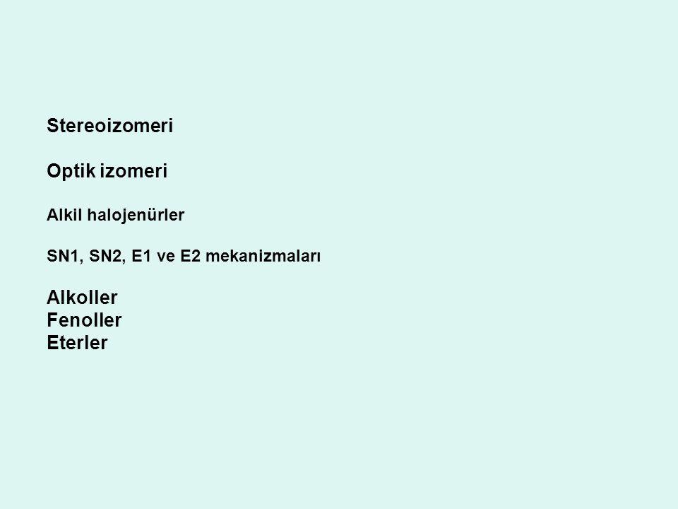 Stereoizomeri Optik izomeri Alkil halojenürler SN1, SN2, E1 ve E2 mekanizmaları Alkoller Fenoller Eterler