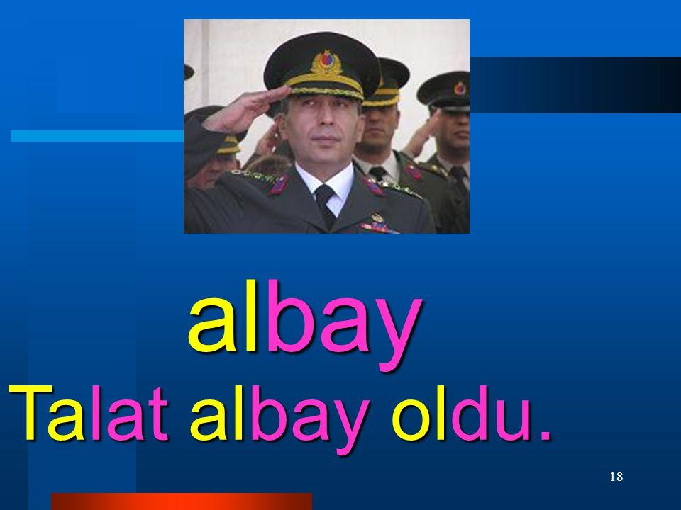 18 albay Talat albay oldu.