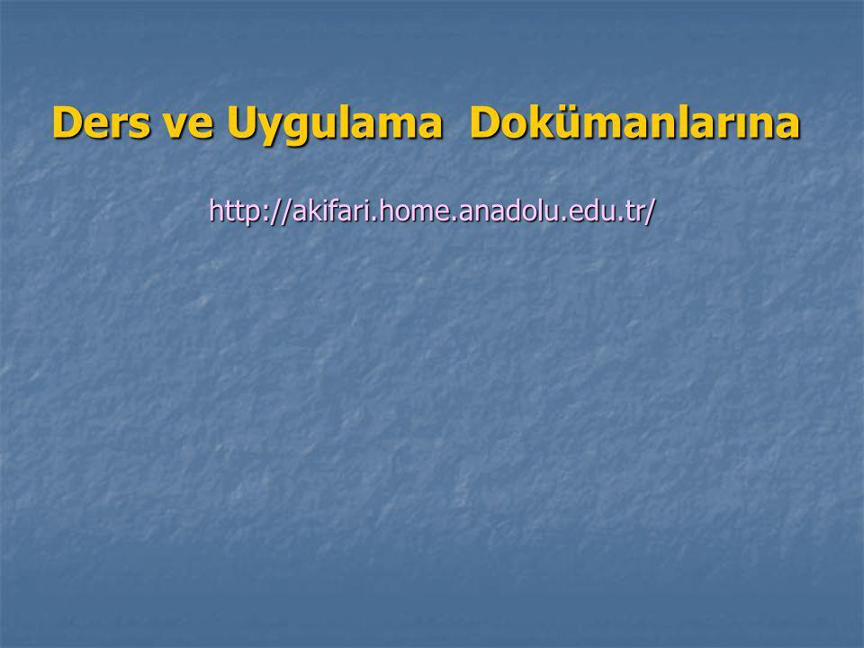 Ders ve Uygulama Dokümanlarına http://akifari.home.anadolu.edu.tr/