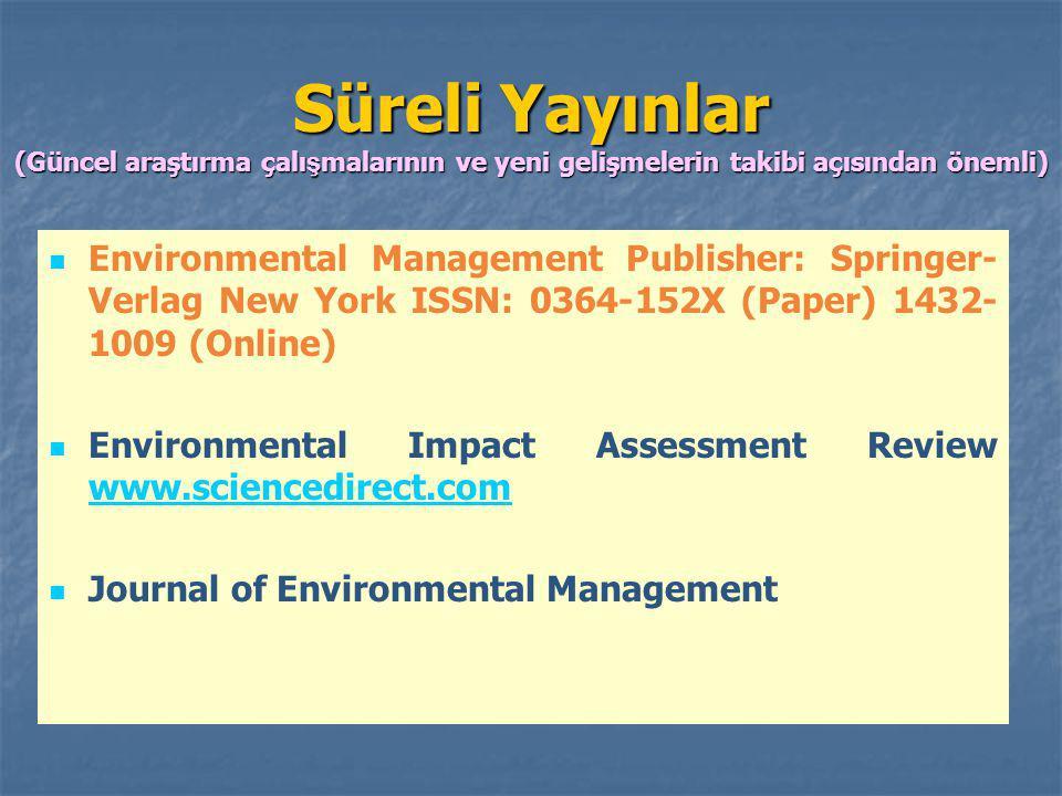 Süreli Yayınlar (Güncel araştırma çalı ş malarının ve yeni gelişmelerin takibi açısından önemli) Environmental Management Publisher: Springer- Verlag