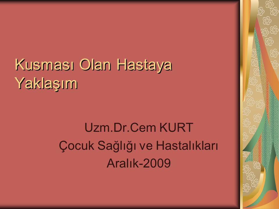 Kusması Olan Hastaya Yaklaşım Uzm.Dr.Cem KURT Çocuk Sağlığı ve Hastalıkları Aralık-2009