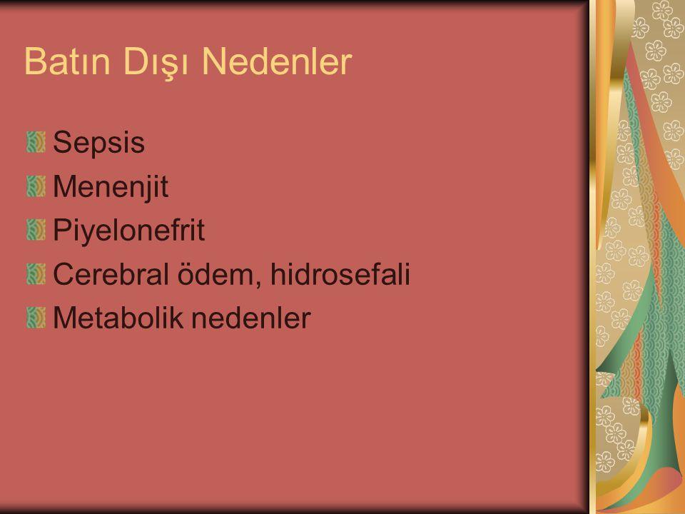 Batın Dışı Nedenler Sepsis Menenjit Piyelonefrit Cerebral ödem, hidrosefali Metabolik nedenler