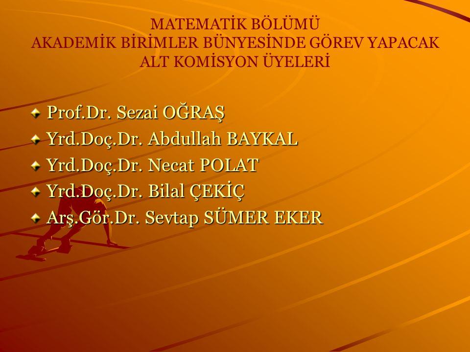 MATEMATİK BÖLÜMÜ AKADEMİK BİRİMLER BÜNYESİNDE GÖREV YAPACAK ALT KOMİSYON ÜYELERİ Prof.Dr.