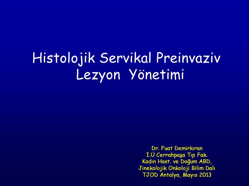 Histolojik Servikal Preinvaziv Lezyon Yönetimi Dr. Fuat Demirkıran İ.Ü Cerrahpaşa Tıp Fak. Kadın Hast. ve Doğum ABD, Jinekolojik Onkoloji Bilim Dalı T