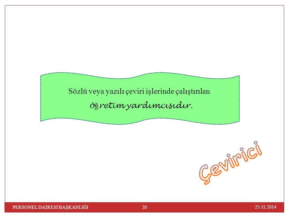 Sözlü veya yazılı çeviri işlerinde çalıştırılan ö ğ retim yardımcısıdır. 25.11.2014 20 PERSONEL DAİRESİ BAŞKANLIĞI