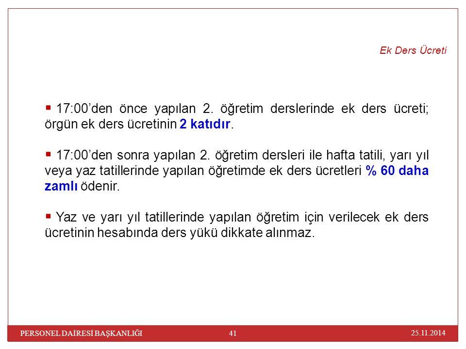 25.11.2014 41 PERSONEL DAİRESİ BAŞKANLIĞI  17:00'den önce yapılan 2. öğretim derslerinde ek ders ücreti; örgün ek ders ücretinin 2 katıdır.  17:00'd