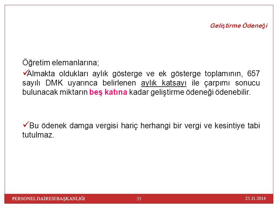 Geli ş tirme Ödene ğ i Öğretim elemanlarına; Almakta oldukları aylık gösterge ve ek gösterge toplamının, 657 sayılı DMK uyarınca belirlenen aylık kats