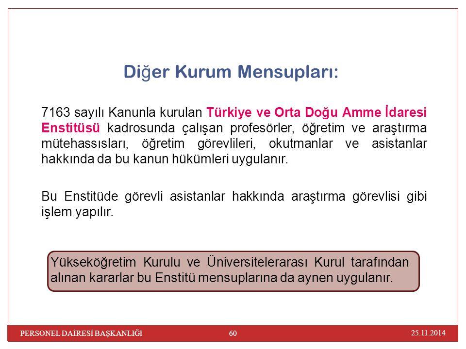 Di ğ er Kurum Mensupları: 7163 sayılı Kanunla kurulan Türkiye ve Orta Doğu Amme İdaresi Enstitüsü kadrosunda çalışan profesörler, öğretim ve araştırma